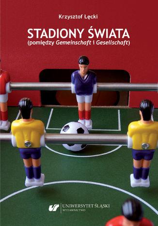 Okładka książki/ebooka Stadiony świata (pomiędzy Gemeinschaft i Gesellschaft)