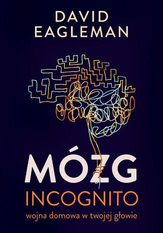 Okładka książki/ebooka Mózg incognito. Wojna domowa w twojej głowie