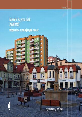 Okładka książki/ebooka Zapaść. Reportaże z mniejszych miast