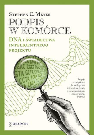 Okładka książki Podpis w komórce. DNA i świadectwa inteligentnego projektu