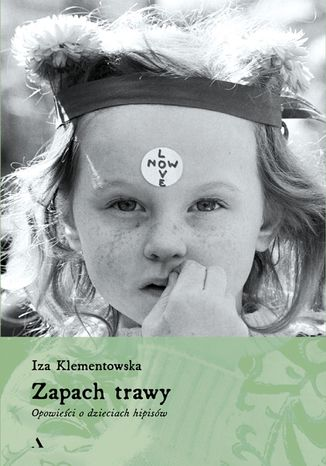 Okładka książki/ebooka Zapach trawy. Opowieści o dzieciach hipisów