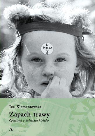 Okładka książki Zapach trawy. Opowieści o dzieciach hipisów