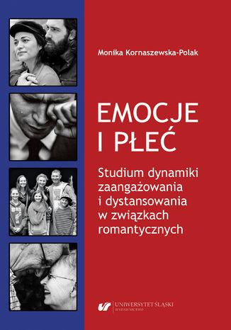 Okładka książki/ebooka Emocje i płeć. Studium dynamiki zaangażowania i dystansowania w związkach romantycznych