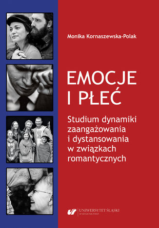 Okładka książki Emocje i płeć. Studium dynamiki zaangażowania i dystansowania w związkach romantycznych