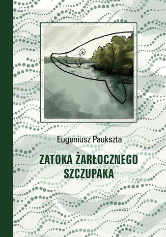 Okładka książki/ebooka Zatoka Żarłocznego Szczupaka