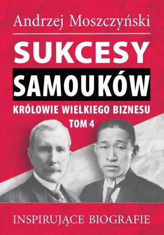Okładka książki/ebooka Sukcesy samouków - Królowie wielkiego biznesu. Tom 4