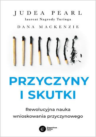 Okładka książki/ebooka Przyczyny i skutki. Rewolucyjna nauka wnioskowania przyczynowego
