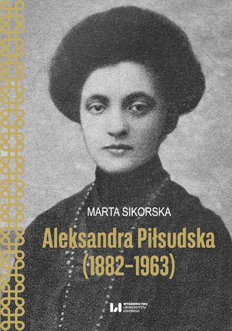 Aleksandra Piłsudska (1882-1963)