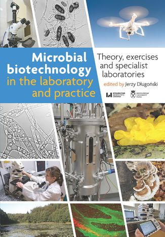 Microbial biotechnology in the laboratory and practice. Theory, exercises and specialist laboratories