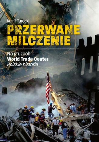 Przerwane milczenie. Na gruzach World Trade Center. Polskie historie