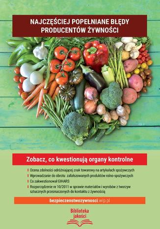 Najczęściej popełniane błędy producentów żywności Zobacz, co kwestionują organy kontrolne