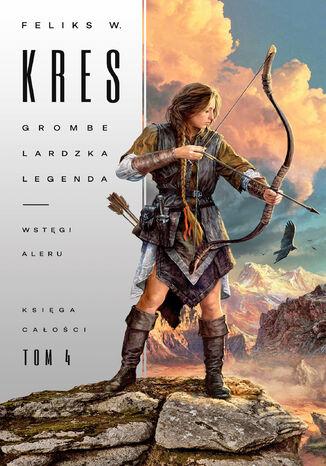 Okładka książki Księga Całości (#4). Grombelardzka legenda. Księga 2. Wstęgi Aleru