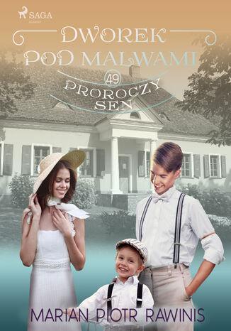 Okładka książki/ebooka Dworek pod Malwami 49 - Proroczy sen