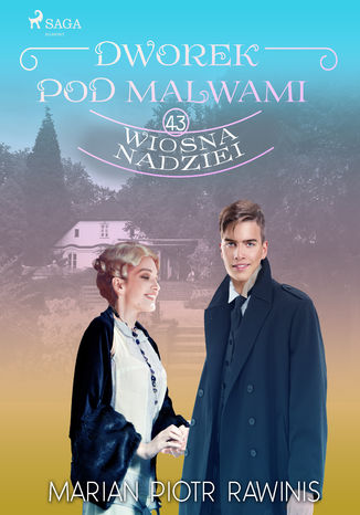Okładka książki Dworek pod Malwami 43 - Wiosna nadziei