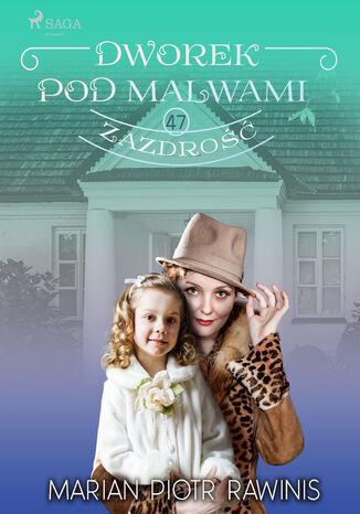 Okładka książki/ebooka Dworek pod Malwami 47 - Zazdrość
