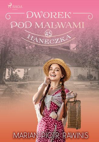 Okładka książki/ebooka Dworek pod Malwami 45 - Haneczka
