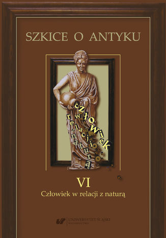 Okładka książki Szkice o antyku. T. 6: Człowiek w relacji z naturą