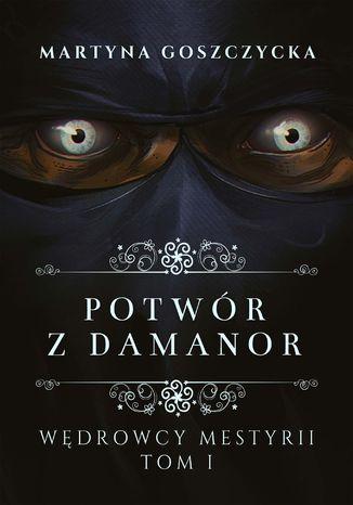 Okładka książki Potwór z Damanor. Wędrowcy Mestyrii - Tom I