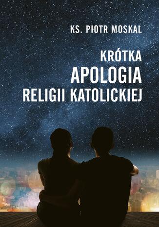 Okładka książki Krótka apologia religii katolickiej