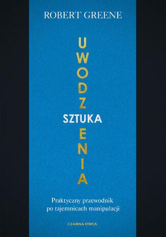 Okładka książki/ebooka Sztuka uwodzenia. Praktyczny przewodnik po tajemnicach manipulacji