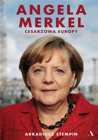 Okładka książki Angela Merkel. Cesarzowa Europy