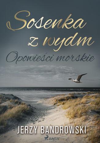 Okładka książki Sosenka z wydm. Opowieści morskie