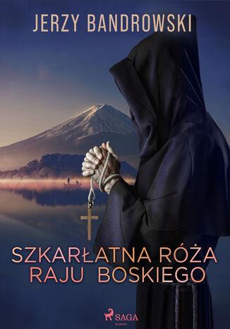Okładka książki Szkarłatna Róża Raju Boskiego