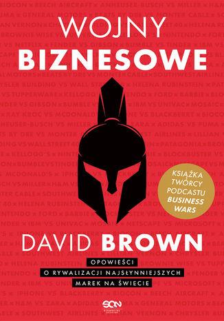 Okładka książki/ebooka Wojny biznesowe. Opowieści o rywalizacji najsłynniejszych marek na świecie
