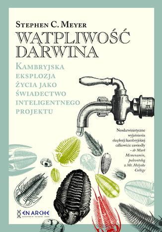 Okładka książki/ebooka Wątpliwość Darwina. Kambryjska eksplozja życia jako świadectwo inteligentnego projektu