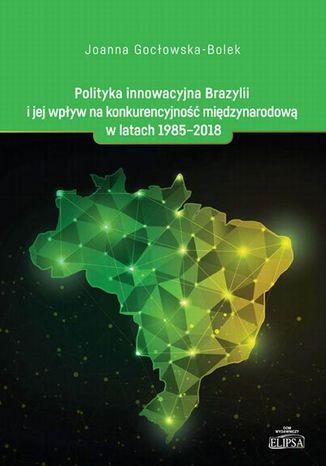 Okładka książki Polityka innowacyjna Brazylii i jej wpływ na konkurencyjność międzynarodową w latach 1985-2018