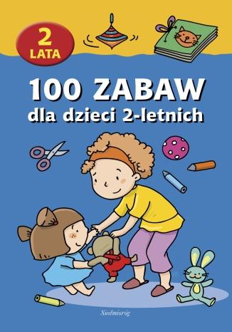 Okładka książki 100 zabaw dla dzieci 2-letnich