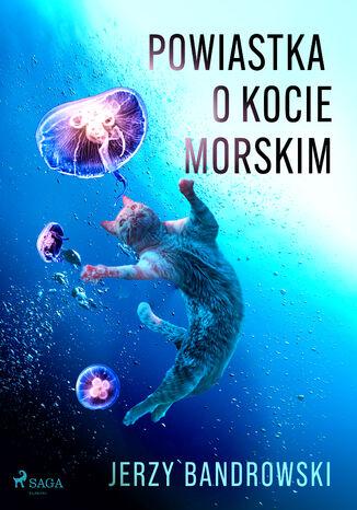 Okładka książki Powiastka o kocie morskim