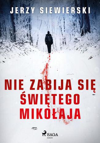 Okładka książki/ebooka Nie zabija się Świętego Mikołaja