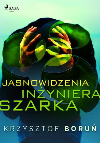 Okładka książki Jasnowidzenia inżyniera Szarka