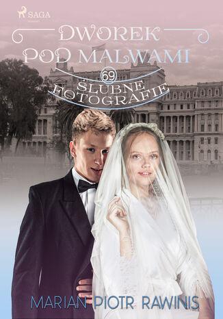 Okładka książki/ebooka Dworek pod Malwami 69 - Ślubne fotografie