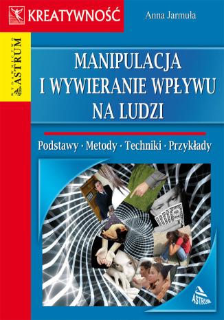 Okładka książki Manipulacja i wywieranie wpływu na ludzi