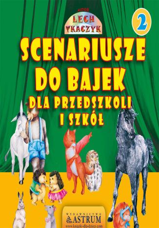 Okładka książki Scenariusze do bajek dla przedszkoli i szkół 2