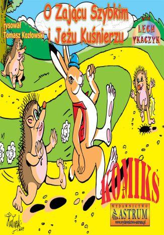 Okładka książki O Zającu Szybkim i Jeżu Kuśnierzu - komiks