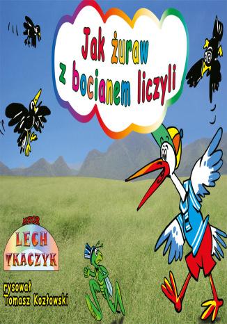 Okładka książki Jak żuraw z bocianem liczyli - Komiks