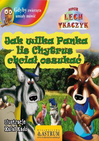 Okładka książki Jak wilka Panka lis Chytrus chciał oszukać - bajka