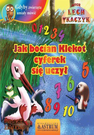 Okładka książki Jak bocian Klekot cyferek się uczył