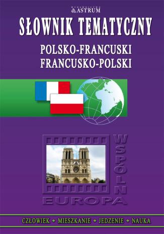 Słownik tematyczny polsko-francuski, francusko-polski