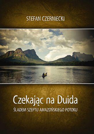 Okładka książki Czekając na Duida. Śladem szeptu amazońskiego potoku