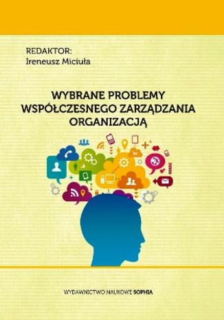 Okładka książki/ebooka Wybrane problemy współczesnego zarządzania organizacją