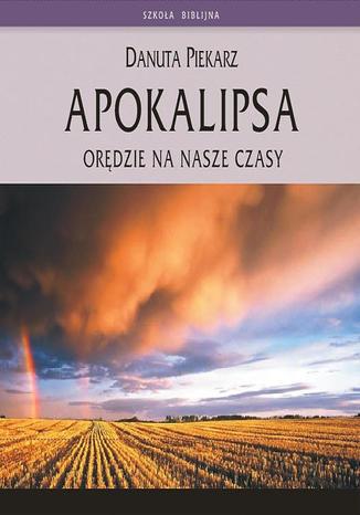 Okładka książki Apokalipsa - orędzie na nasze czasy