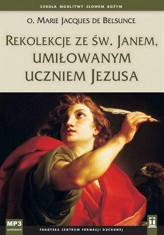 Okładka książki Rekolekcje ze św. Janem, umiłowanym uczniem Jezusa