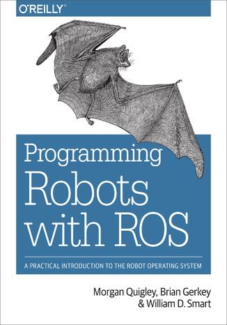 Okładka książki/ebooka Programming Robots with ROS. A Practical Introduction to the Robot Operating System