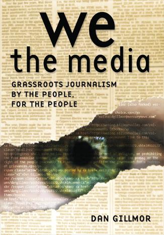 Okładka książki/ebooka We the Media. Grassroots Journalism By the People, For the People