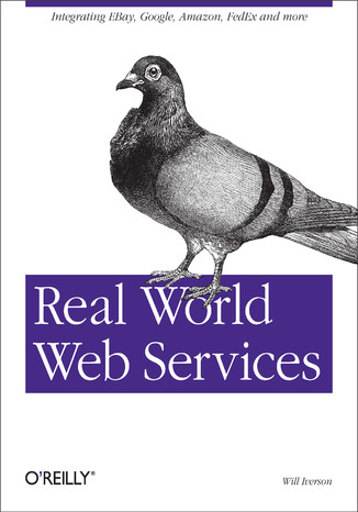 Okładka książki/ebooka Real World Web Services. Integrating EBay, Google, Amazon, FedEx and more