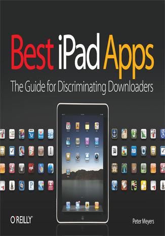 Okładka książki/ebooka Best iPad Apps. The Guide for Discriminating Downloaders
